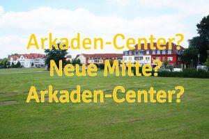 Ja was denn nun? Doch ein Arkaden-Center oder nur ein trotziger Investor? Foto: Wallenhorster.de